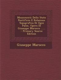 Mounmenti Dello Stato Pontificio E Relazione Topografica Di Ogni Paese, Opera Di Giuseppe Marocco ......