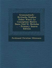 Grammatisch-Kritische Studien Ueber Wace's La Conception Nostre Dame Und St. Nicholas ...