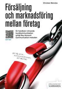 Försäljning och marknadsföring mellan företag : en handbok i drivande kundkommunikation enligt Key Account Communication-metoden