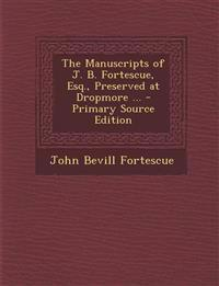 The Manuscripts of J. B. Fortescue, Esq., Preserved at Dropmore ...