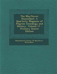 The Mayflower Descendant: A Quarterly Magazine of Pilgrim Genealogy and History, Volume 17
