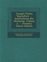 Josephi Pitton Tournefort ... Institutiones Rei Herbariae, Volume 2... - Primary Source Edition