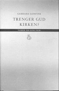 Trenger Gud kirken? - Gerhard Lohfink | Ridgeroadrun.org