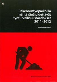 Rakennustyöpaikoilla nähtävänä pidettävät työturvallisuussäädökset 2011-12