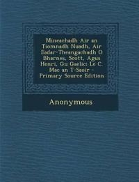 Mineachadh Air an Tiomnadh Nuadh, Air Eadar-Theangachadh O Bharnes, Scott, Agus Henri, Gu Gaelic; Le C. Mac an T-Saoir - Primary Source Edition