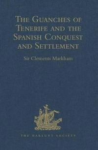 The Guanches of Tenerife, The Holy Image of Our Lady of Candelaria, and the Spanish Conquest and Settlement, by the Friar Alonso de Espinosa
