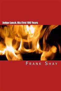 Judge Lynch, His First 100 Years: Frank Shay