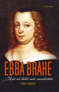 Ebba Brahe : makt och kärlek under stormaktstiden
