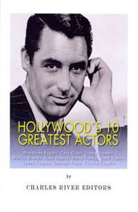 Hollywood's 10 Greatest Actors: Humphrey Bogart, Cary Grant, Jimmy Stewart, Marlon Brando, Fred Astaire, Henry Fonda, Clark Gable, James Cagney, Spenc
