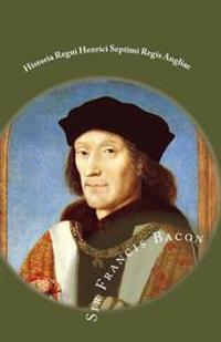 Historia Regni Henrici Septimi Regis Angliae