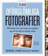 Så tar du oförglömliga fotografier : 228 idéer, tips och knep som hjälper dig att ta ditt livs bästa bilder