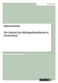 Die Zukunft Des Bildungsfoderalismus in Deutschland