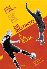 de Riotinto a la Roja: Un Viaje Por el Futbol Espanol 1887-2012