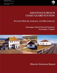 Assateague Beach Coast Guard Station - Station House, Garage and Boathouse: Historic Structure Report