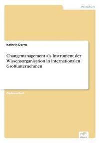 Changemanagement ALS Instrument Der Wissensorganisation in Internationalen Grounternehmen