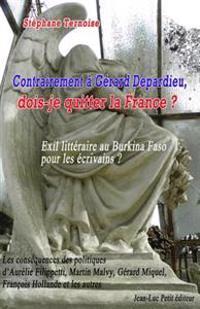 Contrairement À Gérard Depardieu, Dois-Je Quitter La France ? Exil Littéraire Au Burkina Faso Pour Les Écrivains ?: Les Conséquences Des Politiques d'