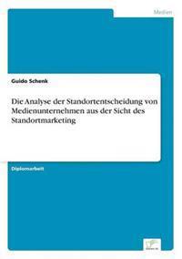 Die Analyse Der Standortentscheidung Von Medienunternehmen Aus Der Sicht Des Standortmarketing