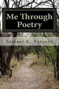 Me Through Poetry: A Collection of Poetry