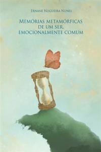 Memorias Metamorficas de Um Ser Emocionalmente Comum