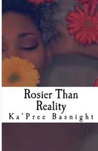 Rosier Than Reality