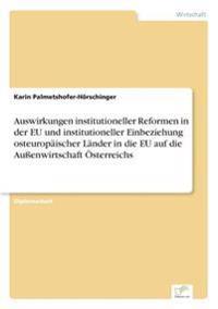 Auswirkungen Institutioneller Reformen in Der Eu Und Institutioneller Einbeziehung Osteuropaischer Lander in Die Eu Auf Die Auenwirtschaft Osterreichs