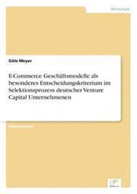 E-Commerce Geschaftsmodelle ALS Besonderes Entscheidungskriterium Im Selektionsprozess Deutscher Venture Capital Unternehmenen