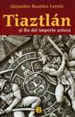 Tiaztlan: El Final del Imperio Azteca