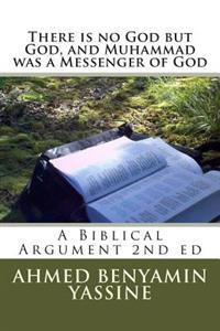 There Is No God But God and Muhammad Is a Messenger of God: A Biblical Argument