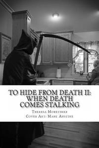 To Hide from Death II: When Death Comes Stalking