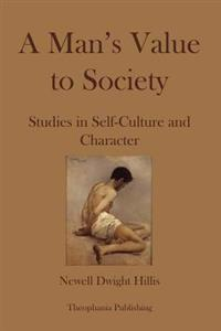 A Mans Value to Society: Studies in Self-Culture and Character