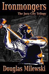 Ironmongers: The Endhaven Trilogy