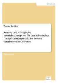 Analyse Und Strategische Vertriebskonzeption Fur Den Italienischen It-Dienstleistungsmarkt Im Bereich Verarbeitendes Gewerbe