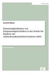Einsatzmoglichkeiten Von Entspannungstechniken in Der Schule Bei Kindern Mit Aufmerksamkeitsdefizit-Syndrom (Ads)