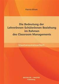 Die Bedeutung Der Lehrerinnen-Schulerinnen Beziehung Im Rahmen Des Classroom Managements