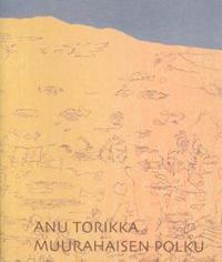 Anu Torikka - Muurahaisen polku