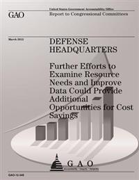 Defense Headquarters: Futher Efforts to Examine Resource Needs and Improve Data Could Provide Additional Opportunities for Cost Savings