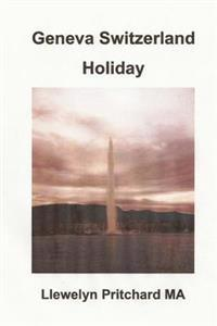 Geneva Switzerland Holiday: The City of Peace