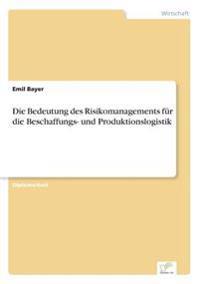 Die Bedeutung Des Risikomanagements Fur Die Beschaffungs- Und Produktionslogistik