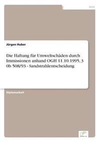 Die Haftung Fur Umweltschaden Durch Immissionen Anhand Ogh 11.10.1995, 3 0b 508/93 - Sandstrahlentscheidung