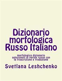 Dizionario Morfologica Russo Italiano: Morfologico Dizionario Selezionati Di Parole Russe Con La Trascrizione E Traduzione