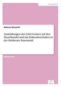 Auswirkungen Des Lohr-Centers Auf Den Einzelhandel Und Das Einkaufsverhalten in Der Koblenzer Innenstadt