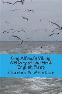 King Alfred's Viking: A Story of the First English Fleet