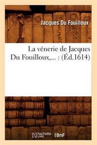 La Venerie de Jacques Du Fouilloux, ...