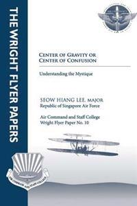 Center of Gravity or Center of Confusion - Understanding the Mystique: Wright Flyer Paper No. 10