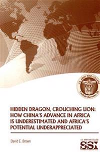 Hidden Dragon, Crouching Lion: How China's Advance in Africa Is Underestimated and Africa's Potential Underappreciated