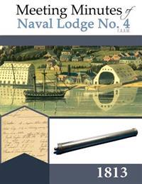 Meeting Minutes of Naval Lodge No. 4 F.A.A.M. 1813