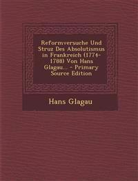 Reformversuche Und Struz Des Absolutismus in Frankreich (1774-1788) Von Hans Glagau...