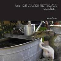 Amie - EIN GOLDEN RETRIEVER ERZAHLT