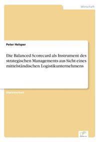 Die Balanced Scorecard ALS Instrument Des Strategischen Managements Aus Sicht Eines Mittelstandischen Logistikunternehmens