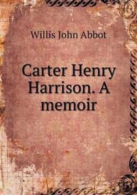 Carter Henry Harrison. a Memoir
